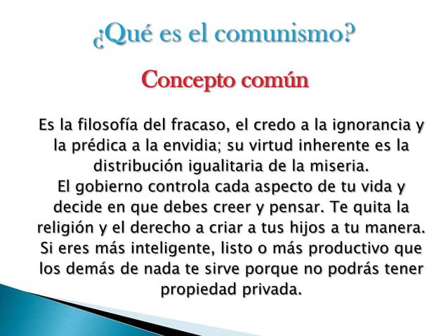 Concepto real   El comunismo, en términos sencillos, sepuede decir es un movimiento que pretende que todas las personas se...