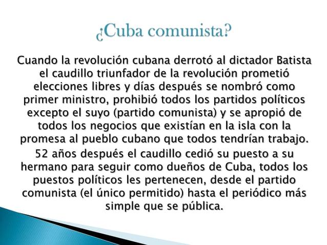Cuba es comunista porque la población fueengañada. El caudillo Fidel Castro les prometió elecciones libres y no cumplió, l...