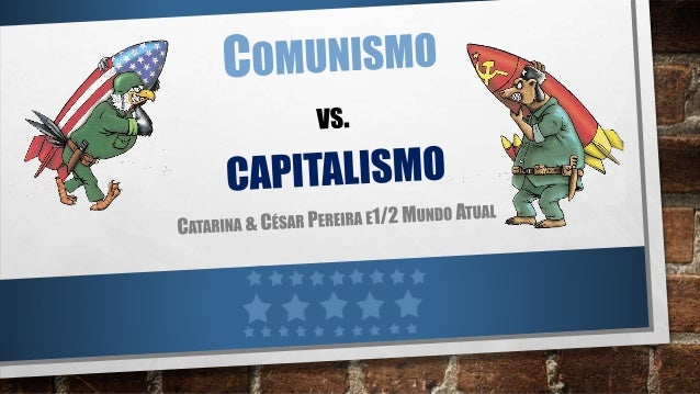 TÓPICOS  • GUERRA FRIA  • CAPITALISMO  • COMUNISMO  • CAPITALISMO VS. COMUNISMO  VS