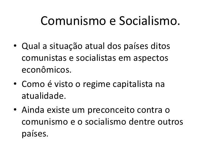 Comunismo e Socialismo.<br />Qual a situação atual dos países ditos comunistas e socialistas em aspectos econômicos.<br />...
