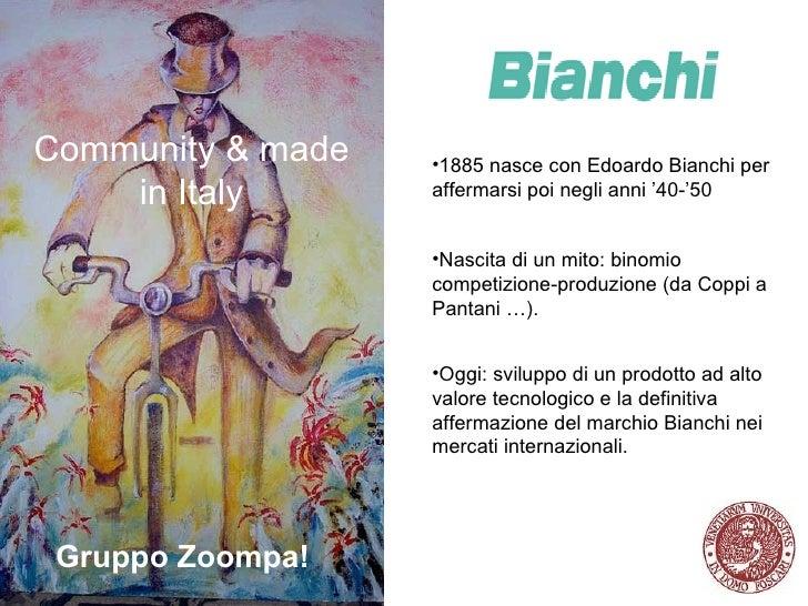 Community & made in Italy Gruppo Zoompa! <ul><li>1885 nasce con Edoardo Bianchi per affermarsi poi negli anni '40-'50 . </...