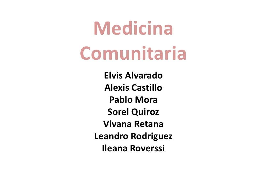 MedicinaComunitaria    Elvis Alvarado    Alexis Castillo     Pablo Mora     Sorel Quiroz   Vivana Retana Leandro Rodriguez...