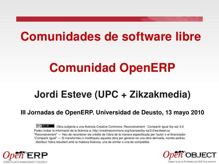 Comunidadesdesoftwarelibre                  ComunidadOpenERP      JordiEsteve(UPC+Zikzakmedia) IIIJornadasdeOpe...