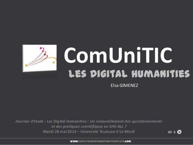 www.totalydarkpowerpointtemplate.com1 of 6ComUniTICLes Digital HumanitiesJournée d'étude : Les Digital Humanities : Un ren...