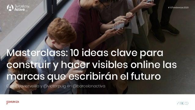 Masterclass: 10 ideas clave para construir y hacer visibles online las marcas que escribirán el futuro Con @javiervelilla ...