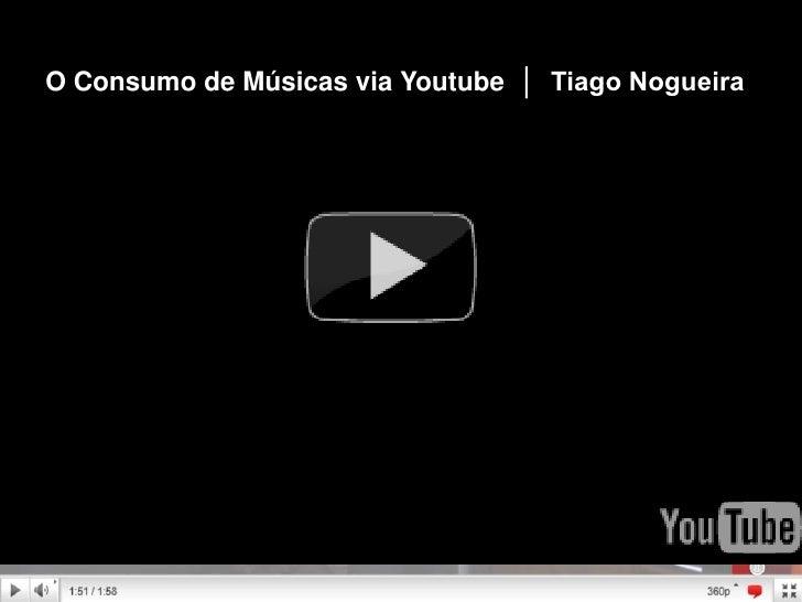 O Consumo de Músicas via Youtube  │  Tiago Nogueira<br />