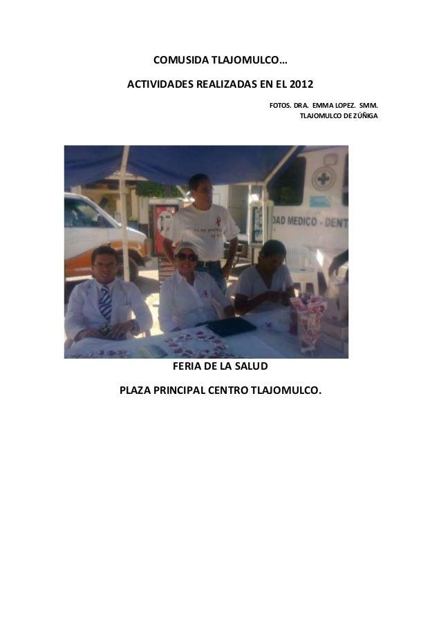 COMUSIDA TLAJOMULCO… ACTIVIDADES REALIZADAS EN EL 2012                             FOTOS. DRA. EMMA LOPEZ. SMM.           ...