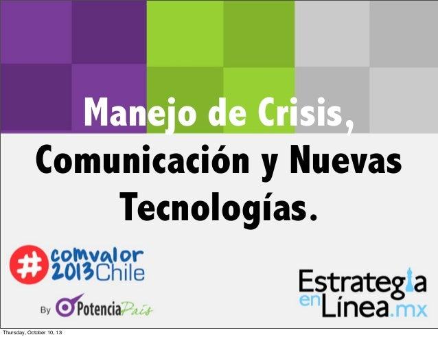 #Comvalor2013 Manejo de Crisis, Comunicación y Nuevas Tecnologías. Thursday, October 10, 13