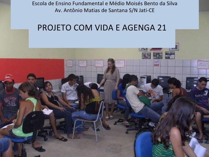 Escola de Ensino Fundamental e Médio Moisés Bento da Silva Av. Antônio Matias de Santana S/N Jati-CE  <ul><li>PROJETO COM...
