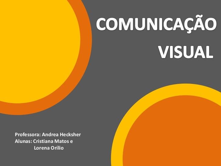 Professora: Andrea HecksherAlunas: Cristiana Matos e        Lorena Orílio