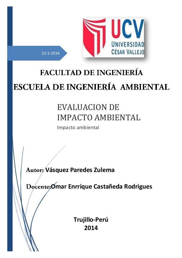 22-1-2014  EVALUACION DE IMPACTO AMBIENTAL Impacto ambiental  Vásquez Paredes Zulema Omar Enrrique Castañeda Rodrigues  Tr...