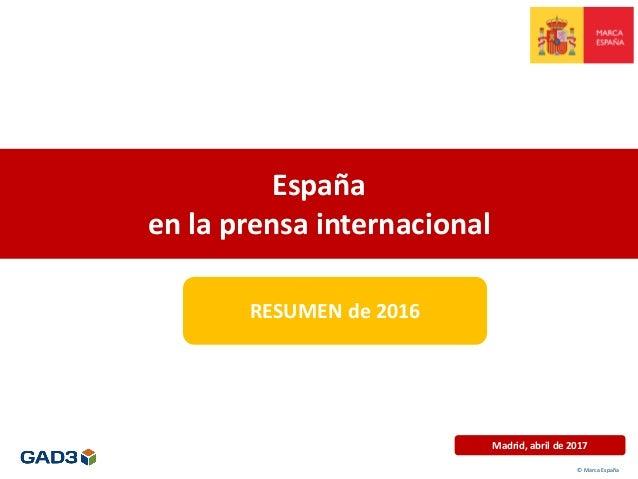 España en la prensa internacional Madrid, abril de 2017 RESUMEN de 2016 © Marca España
