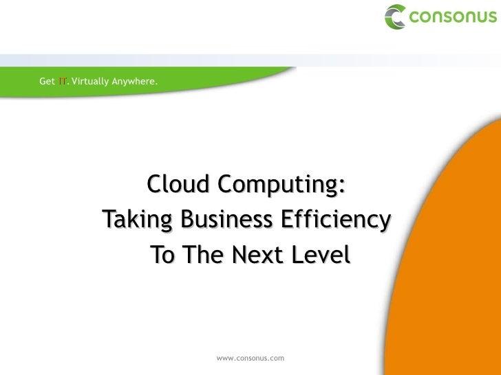 <ul><li>Cloud Computing:  </li></ul><ul><li>Taking Business Efficiency  </li></ul><ul><li>To The Next Level </li></ul>