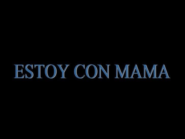 ESTOY CON MAMA