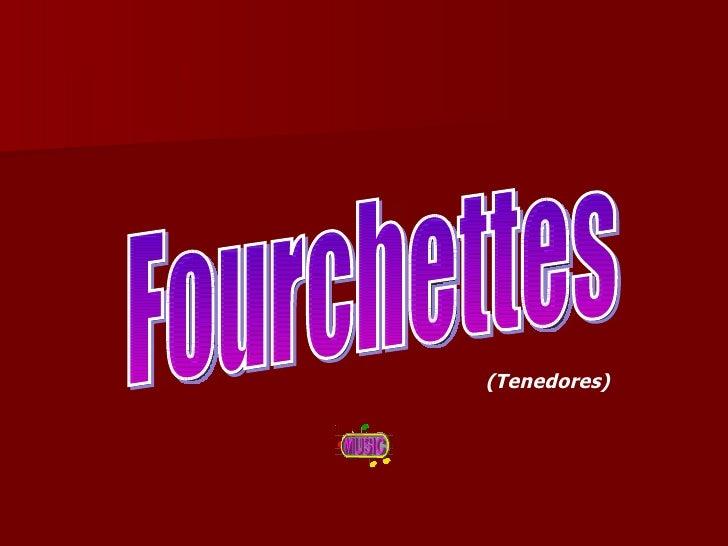 Fourchettes (Tenedores)