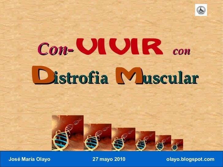 Con-VIVIR                 con         Distrofia Muscular   José María Olayo   27 mayo 2010   olayo.blogspot.com