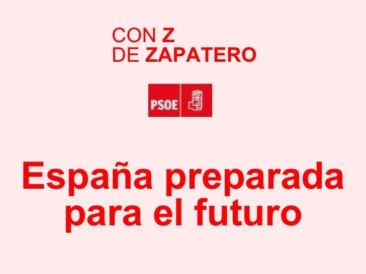España preparada para el futuro CON  Z DE  ZAPATERO