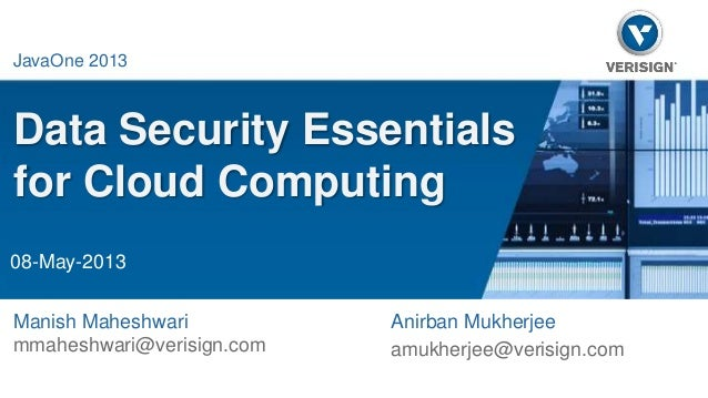 Data Security Essentials  for Cloud Computing  Anirban Mukherjee  amukherjee@verisign.com  Java One 2013  JavaOne 2013  08...