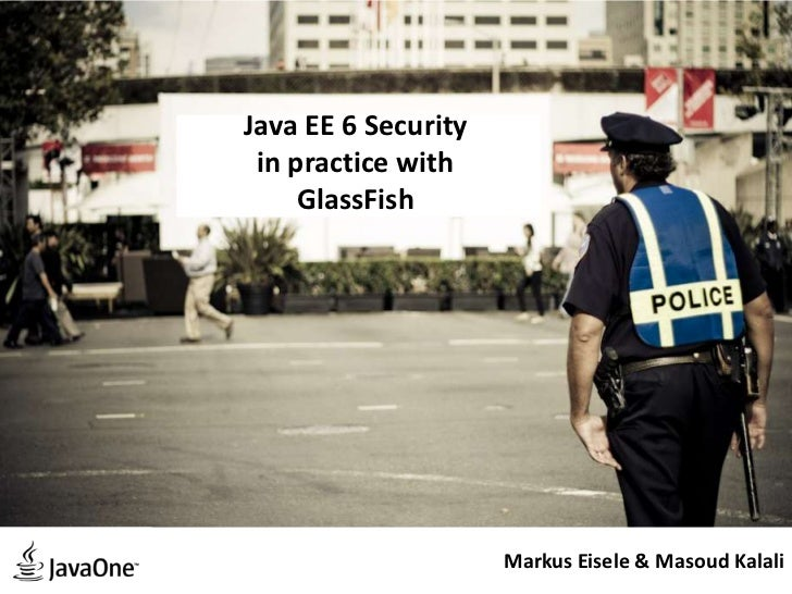 Java EE 6 Security in practice with     GlassFish                     Markus Eisele & Masoud Kalali