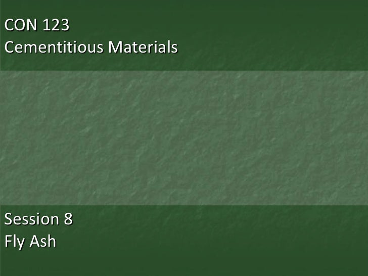 CON 123Cementitious MaterialsSession 8Fly Ash