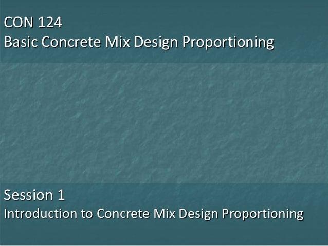 CON 124 Basic Concrete Mix Design Proportioning  Session 1 Introduction to Concrete Mix Design Proportioning