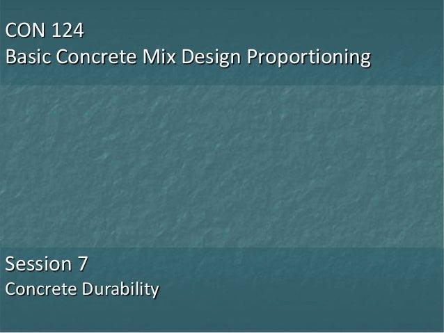 CON 124 Basic Concrete Mix Design Proportioning  Session 7 Concrete Durability