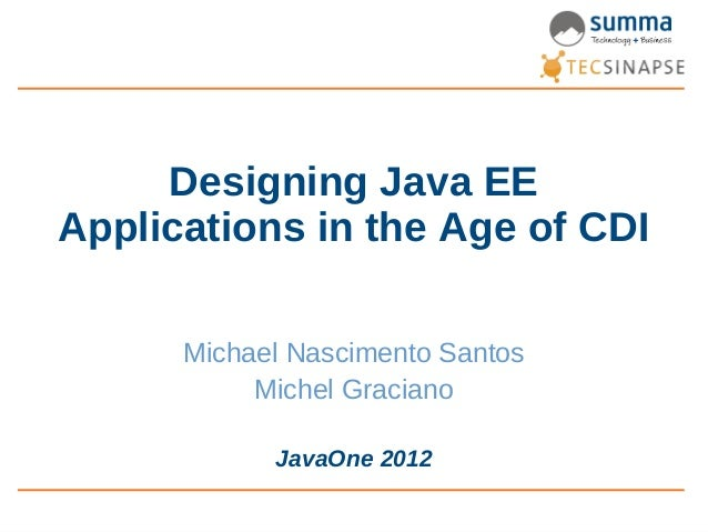 Designing Java EEApplications in the Age of CDI      Michael Nascimento Santos           Michel Graciano            JavaOn...