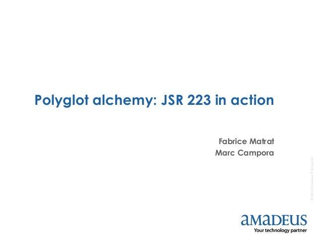 ©2013AmadeusITGroupSA©2012AmadeusITGroupSA Polyglot alchemy: JSR 223 in action Fabrice Matrat Marc Campora