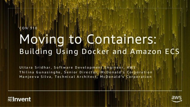 Moving to Containers: Building with Docker and Amazon ECS - CON310 - …