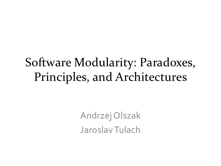 Software Modularity: Paradoxes, Principles, and Architectures         Andrzej Olszak         Jaroslav Tulach