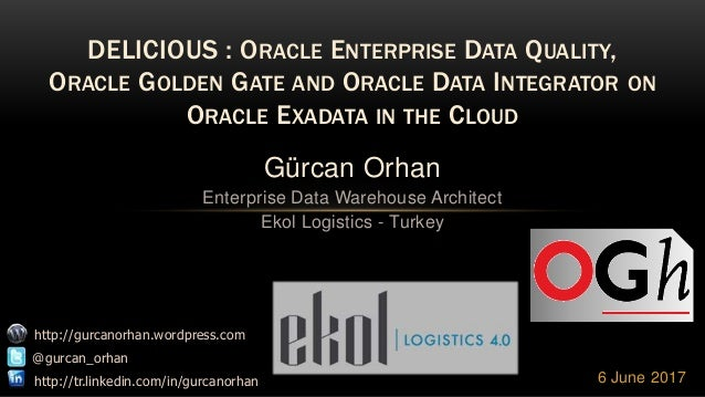 DELICIOUS : ORACLE ENTERPRISE DATA QUALITY, ORACLE GOLDEN GATE AND ORACLE DATA INTEGRATOR ON ORACLE EXADATA IN THE CLOUD 6...