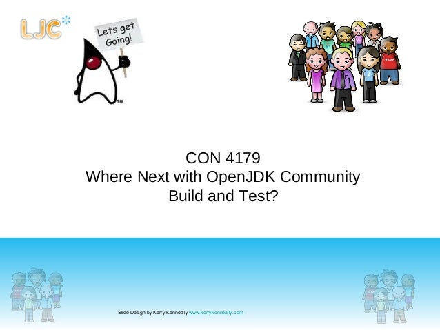 CON 4179 Where Next with OpenJDK Community Build and Test? Slide Design by Kerry Kenneally www.kerrykenneally.com