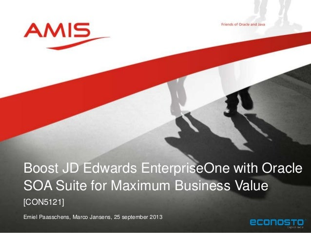 [CON5121] Emiel Paasschens, Marco Jansens, 25 september 2013 Boost JD Edwards EnterpriseOne with Oracle SOA Suite for Maxi...