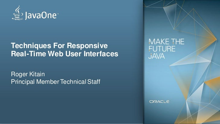 Techniques For ResponsiveReal-Time Web User InterfacesRoger KitainPrincipal Member Technical Staff1   Copyright © 2012, Or...