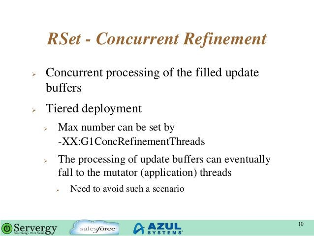RSet - Concurrent Refinement  Concurrent processing of the filled update buffers  Tiered deployment  Max number can be ...