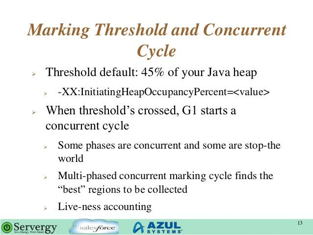 Marking Threshold and Concurrent Cycle  Threshold default: 45% of your Java heap  -XX:InitiatingHeapOccupancyPercent=<va...