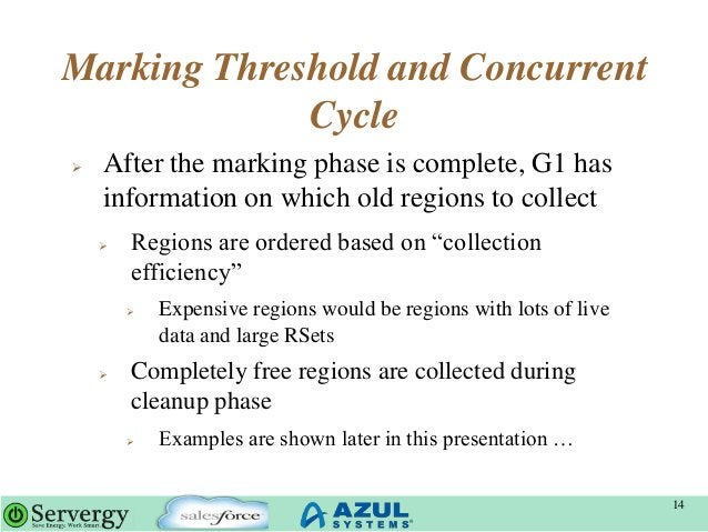 Marking Threshold and Concurrent Cycle  After the marking phase is complete, G1 has information on which old regions to c...