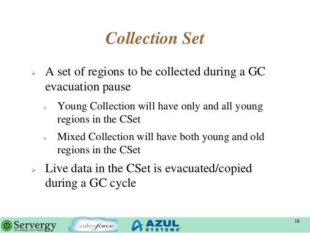 Collection Set  A set of regions to be collected during a GC evacuation pause  Young Collection will have only and all y...