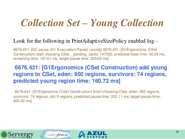 Collection Set – Young Collection Look for the following in PrintAdaptiveSizePolicy enabled log – 6676.431: [GC pause (G1 ...