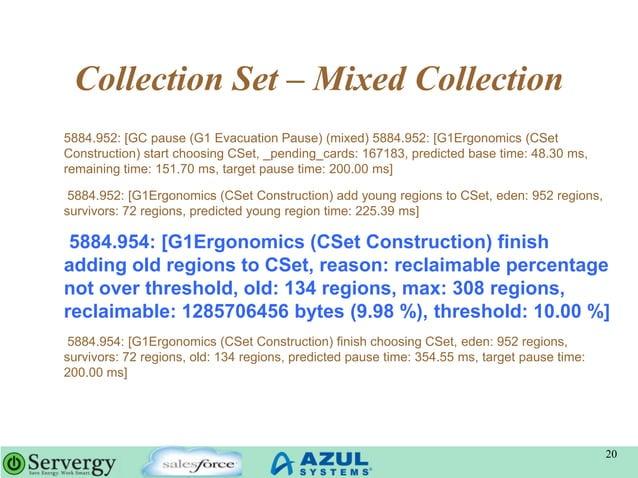 Collection Set – Mixed Collection 5884.952: [GC pause (G1 Evacuation Pause) (mixed) 5884.952: [G1Ergonomics (CSet Construc...