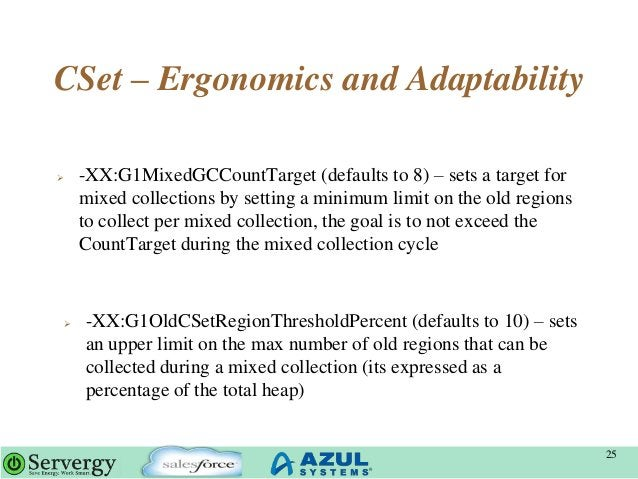 CSet – Ergonomics and Adaptability  -XX:G1MixedGCCountTarget (defaults to 8) – sets a target for mixed collections by set...