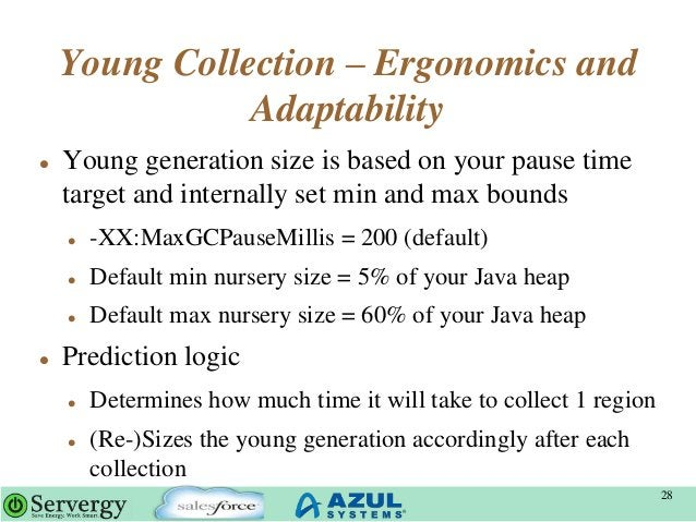 Young Collection – Ergonomics and Adaptability  Young generation size is based on your pause time target and internally s...