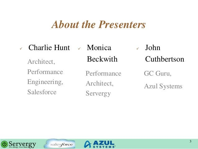 About the Presenters 3  Charlie Hunt Architect, Performance Engineering, Salesforce  Monica Beckwith Performance Archite...