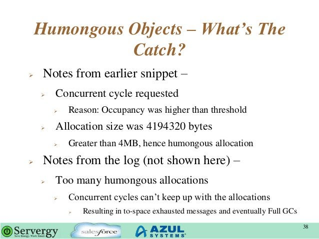 Humongous Objects – What's The Catch?  Notes from earlier snippet –  Concurrent cycle requested  Reason: Occupancy was ...