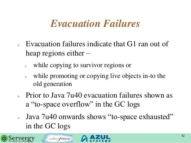 Evacuation Failures  Evacuation failures indicate that G1 ran out of heap regions either –  while copying to survivor re...