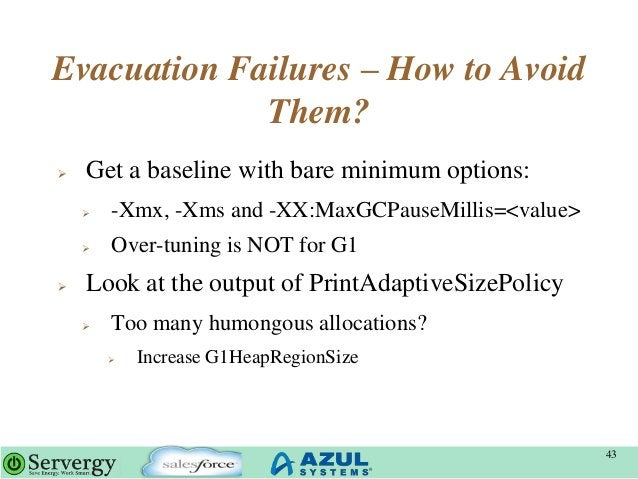 Evacuation Failures – How to Avoid Them?  Get a baseline with bare minimum options:  -Xmx, -Xms and -XX:MaxGCPauseMillis...