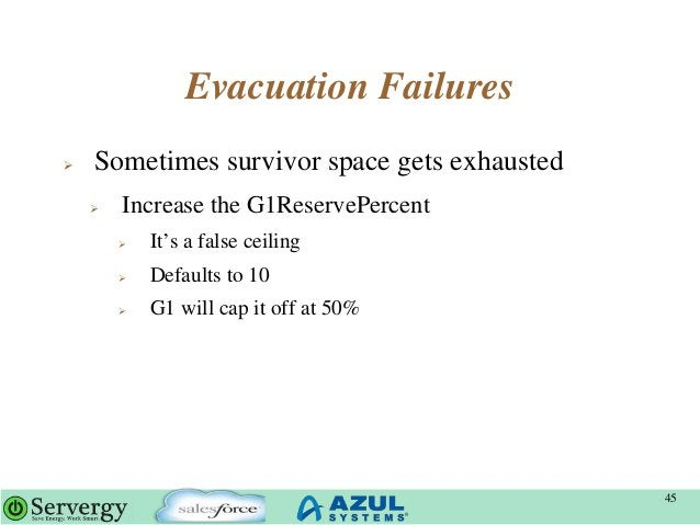 """Evacuation Failures  Sometimes survivor space gets exhausted  Increase the G1ReservePercent  It""""s a false ceiling  Def..."""
