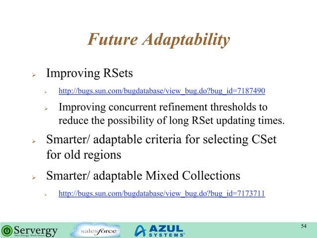 Future Adaptability  Improving RSets  http://bugs.sun.com/bugdatabase/view_bug.do?bug_id=7187490  Improving concurrent ...