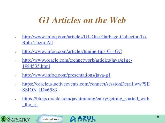 G1 Articles on the Web  http://www.infoq.com/articles/G1-One-Garbage-Collector-To- Rule-Them-All  http://www.infoq.com/a...