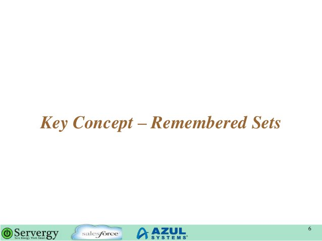 Key Concept – Remembered Sets 6